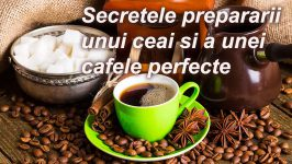 Secrete in Prepararea Ceaiului Si a Cafelei